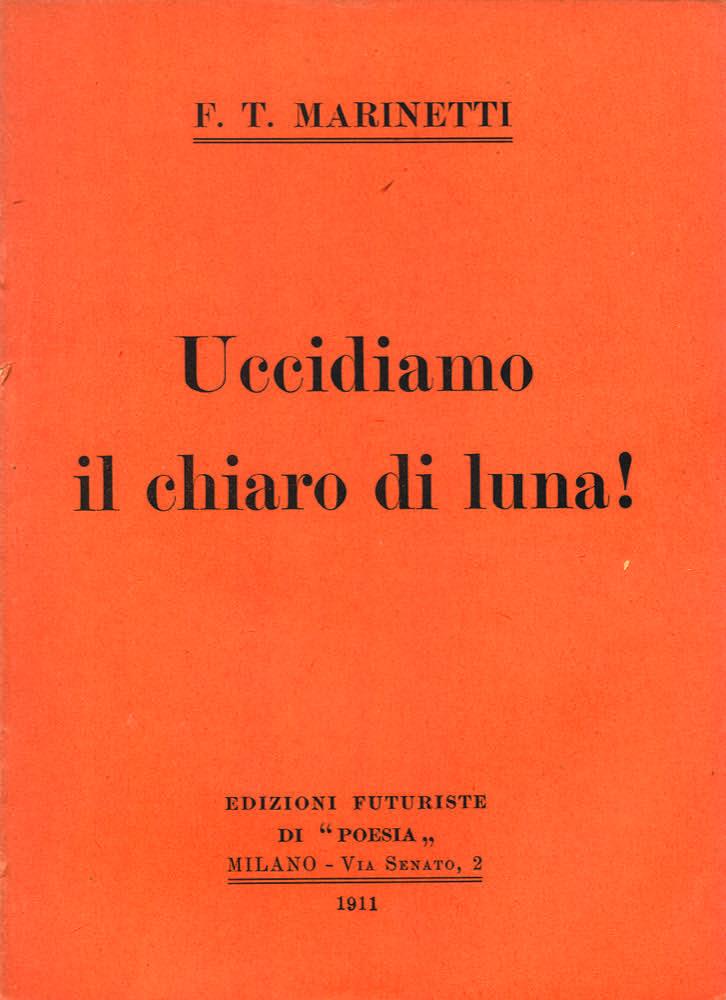 STORIA DEL FUTURISMO – 1909: Uccidiamo il chiaro di luna!